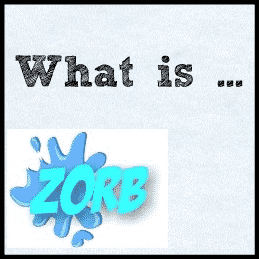 What Is Zorb? Do You Know?