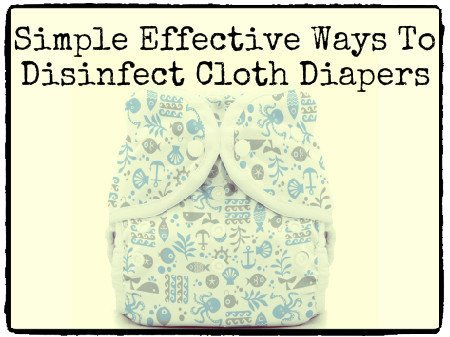 Simple Effective Ways To Disinfect Cloth Diapers