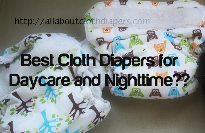 What Are The Best Daycare and Nighttime Cloth Diapers