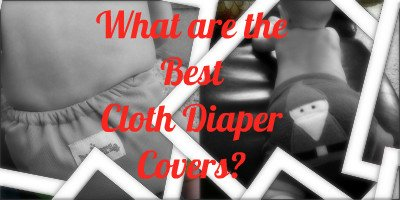 Best Covers for Cloth Diapers