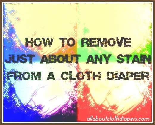 How To Remove Just About Any Stain From A Cloth Diaper A Step By