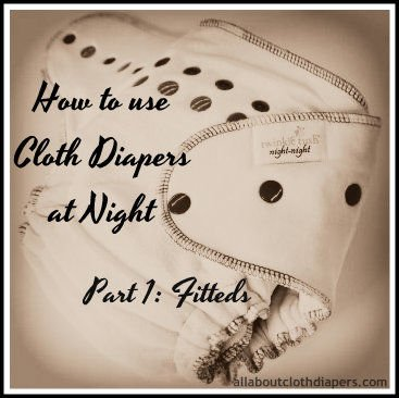 Cloth Diapers at Night Part 1: Fitteds {twinkie tush night-night Review}