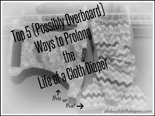Top 5 (Possibly Overboard) Ways to Prolong the Life of a Cloth Diaper