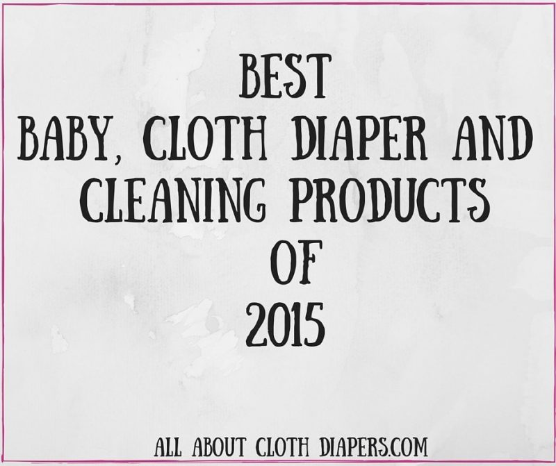 Best Baby, Cloth Diaper and Cleaning Products of 2015
