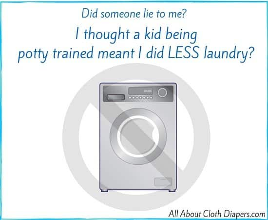 I thought a kid being Potty Trained Meant LESS Laundry